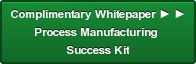 Complimentary Whitepaper ► ► Process Manufacturing  Success Kit
